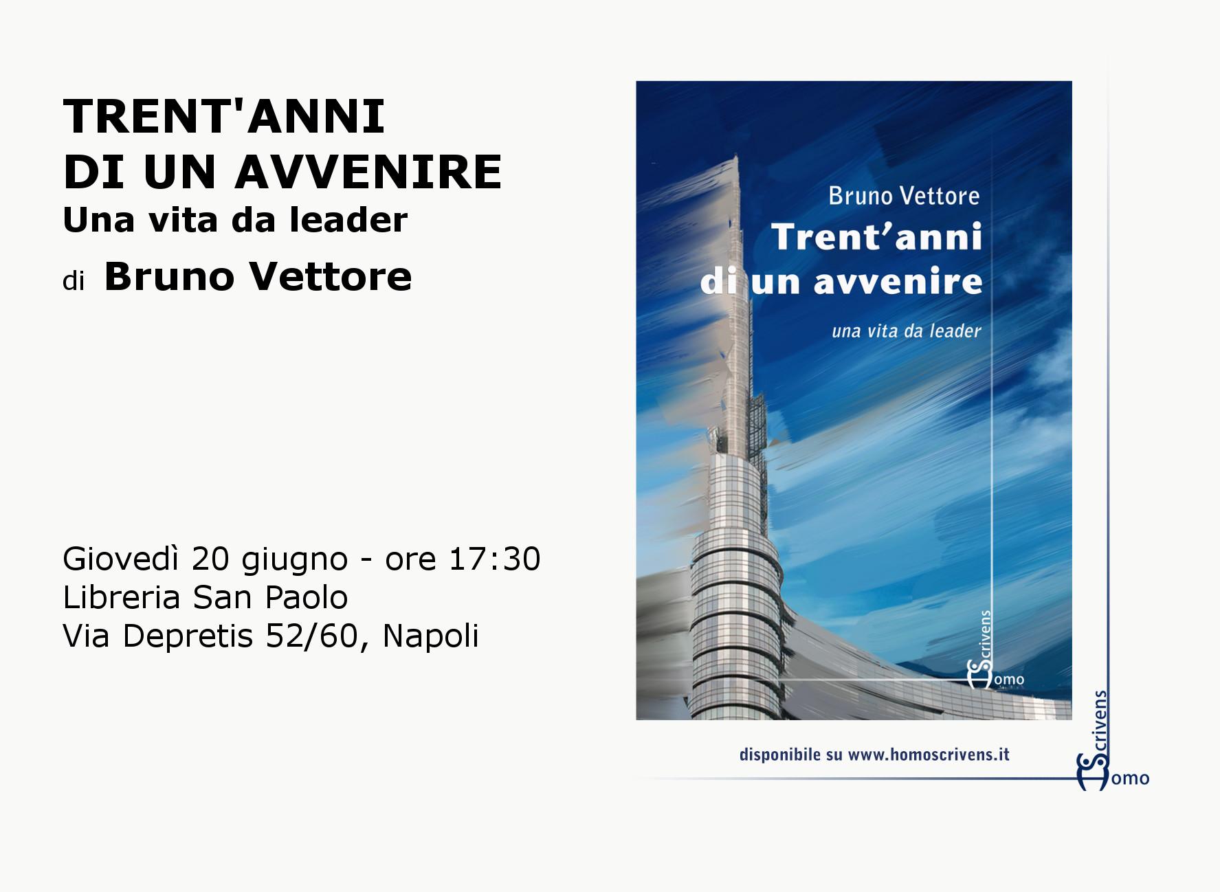 Trent'anni di un avvenire, una vita da leader: Bruno Vettore presenta il suo libro a Napoli, il 20 giugno 2013