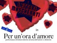 """Loano. Giovedì 11 febbraio, alle 21.15, presso il punto vendita """"Il faro di latta"""" di via Doria andrà in scena la performance """"Per un'ora d'amore"""" de """"I Lettori Mascherati""""."""